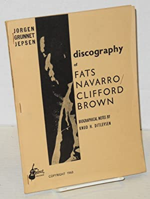 Discography of Fats Navarro/Clifford Brown; biographical notes by Knud H. Ditlevsen: Jepsen, ...