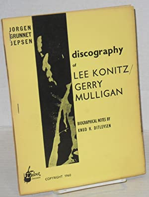 Discography of Lee Konitz/Gerry Mulligan; biographical notes by Knud H. Ditlevsen: Jepsen, ...