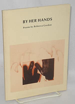 By her hands; poems: Gordon, Rebecca