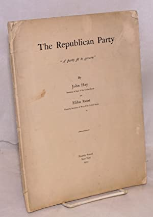 "Republican party: ""A party fit to govern"": Hay, John; Elihu Root"