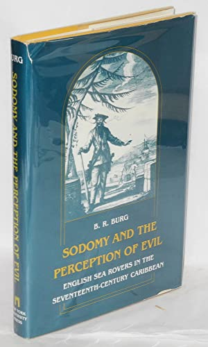 Sodomy and the perception of evil: English sea rovers in the seventeenth-century Caribbean: Burg, B...