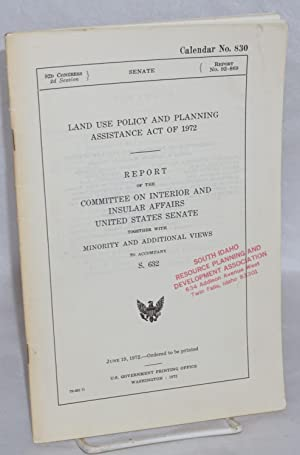 Land Use Policy and Planning Assistance Act of 1972. Report of the Committee on Interior and ...