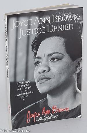Joyce Ann Brown: justice denied, a true: Brown, Joyce Ann,