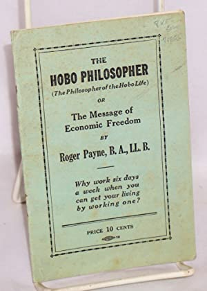 The hobo philosopher (the philosopher of the hobo life) or the message of economic freedom: Payne, ...