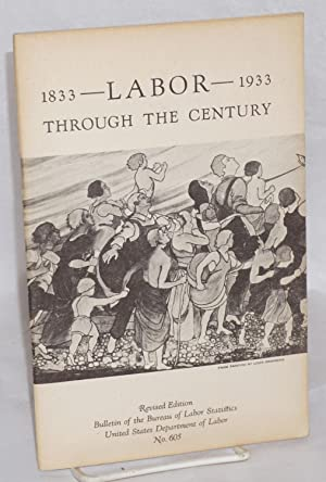 The Labor through the century, 1833-1933: an illustrated account as prepared by the Bureau of Labor...
