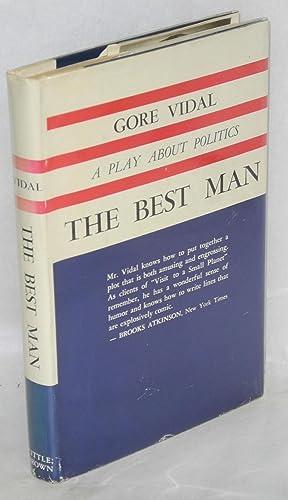 The best man; a play about politics: Vidal, Gore