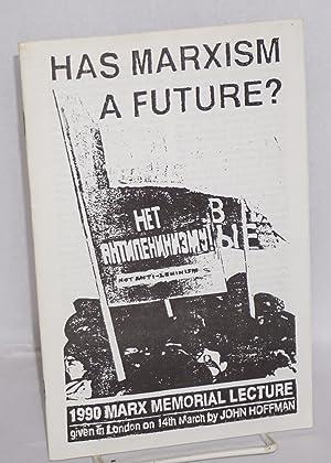 Has Marxism a future? 1990 Marx memorial: Hoffman, John