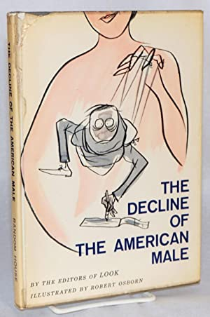The Decline of the American Male Illustrated by Robert Osborn: Attwood, William, George B. Leonard,...