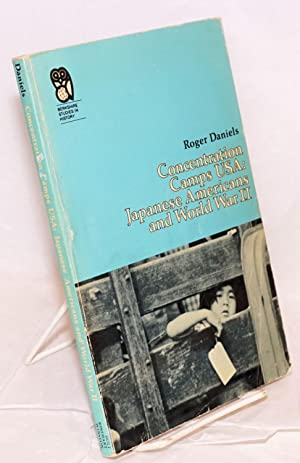 Concentration camps USA: Japanese Americans and World War II: Daniels, Roger