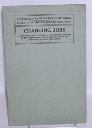 The Changing jobs: a study made by students in the economics course at the Bryn Mawr Summer School ...