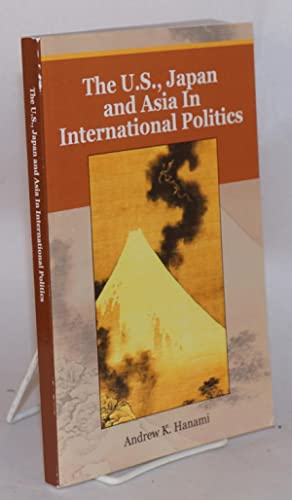 The U.S., Japan and Asia in International: Hanami, Andrew K.