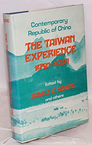 The Taiwan Experience, 1950-1980: Contemporary Republic of: Hsiung, James Chieh