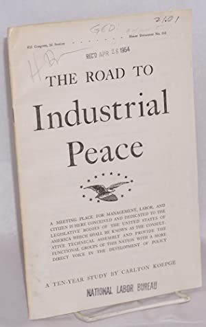 The road to industrial peace; a ten-year study: Koepge, Carlton