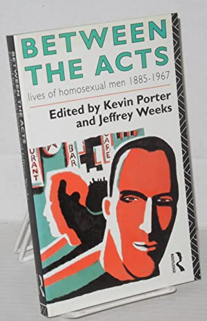 Between the acts; lives of homosexual men, 1885-1967: Porter, Kevin and Jeffrey Weeks, eds