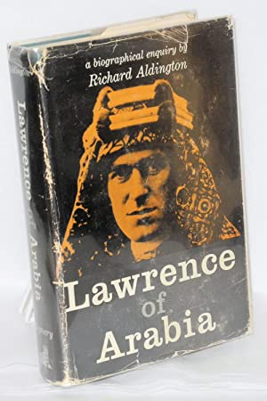 Lawrence of Arabia; a biographical enquiry: Aldington, Richard