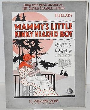 Mammy's Little Kinky Headed Boy: White, Joseph M. (lyrics); George J. Trinkaus (music)