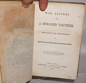 War letters of a disbanded volunteer. Embracing his experiences as Honest Ol Abe's bosom ...