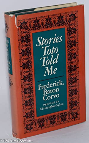 Stories Toto told me: Corvo, Frederick Rolfe, Baron, with a preface by Christopher Sykes