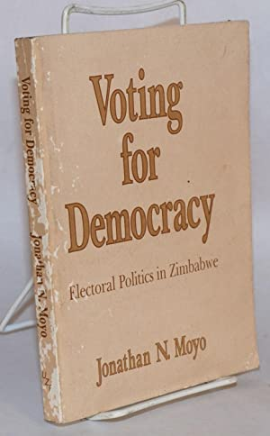 Voting for democracy: a study of electoral politics in Zimbabwe: Mayo, Jonathan N.