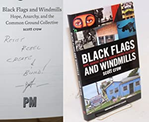 Black flags and windmills. Hope, Anarchy, and the Common Ground Collective. Foreword by Kathleen ...