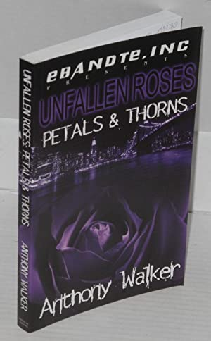 Unfallen Roses: Petals And Thorns: Walker, Anthony