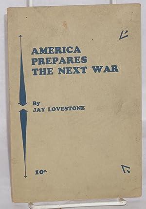 America prepares the next war: Lovestone, Jay