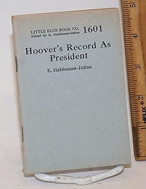 Hoover's record as president: Haldeman-Julius, E.