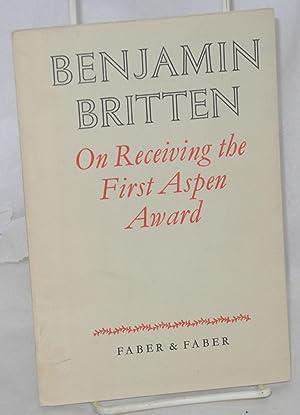 On receiving the first Aspen Award; a speech: Britten, Benjamin