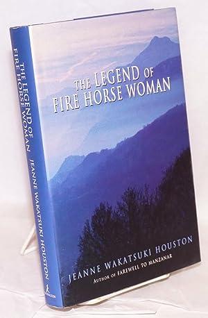 The legend of Fire Horse Woman: Houston, Jeanne Wakatsuki