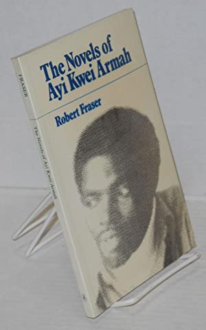 The novels of Ayi Kwei Armah A study in polemical fiction: Fraser, Robert