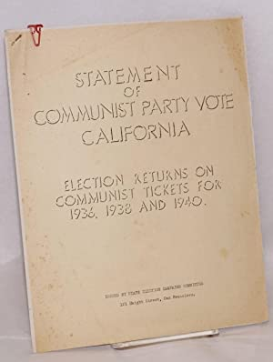 Statement of Communist Party vote California. Election returns on Communist tickets for 1936, 1938 ...