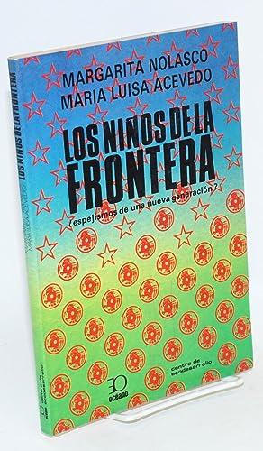 Los ni?os de la frontera; ?espejismos de una nueva generaci?n: Nolasco, Margarita and Maria Luisa ...