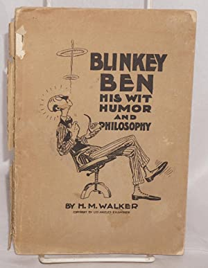 Blinkey Ben, His Wit, Humor and Philosophy. Illustrated by B. G. Seielstad: Walker, H. M. [b.1887]