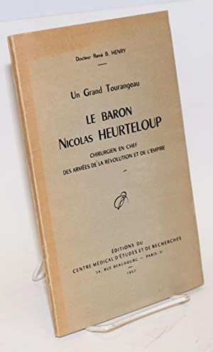 Un grand tourangeau, le Baron Nicolas Heurteloup: chirugien en chef des arm?es de la R?volution et ...