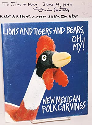 Lions and tigers and bears, oh my! New Mexican folk carvings from the collection of Christine and ...