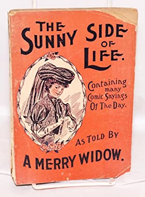 The Sunny Side of Life Shown in Humorous Style, Containing Comic Sayings of the Day as Told by A ...