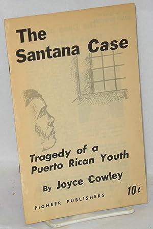 The Santana case; tragedy of a Puerto Rican youth: Cowley, Joyce [Joyce Maupin]