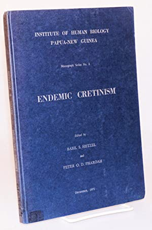 Endemic Cretinism. Proceedings of a Symposium held at [the] Institute of Human Biology, Goroka, ...