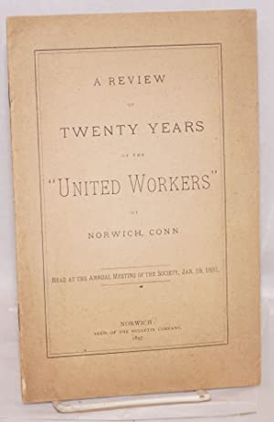 "A review of twenty years of the ""United Workers"" of Norwich, Conn. Read at the annual ..."