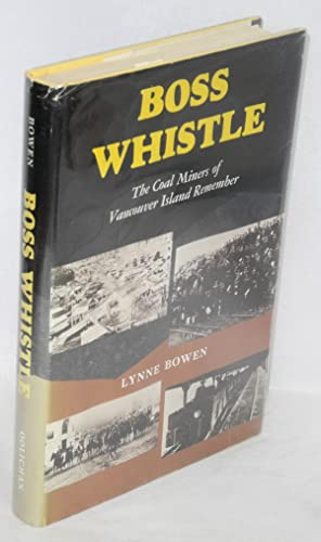 Boss whistle; the coal miners of Vancouver Island remember: Bowen, Lynn