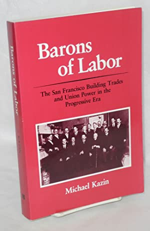 Barons of labor; the San Francisco building trades and union power in the Progressive era