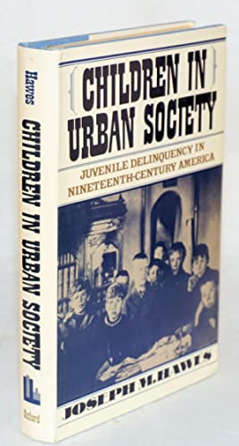 Children in urban society, juvenile delinquency in nineteenth-century America: Hawes, Joseph M.