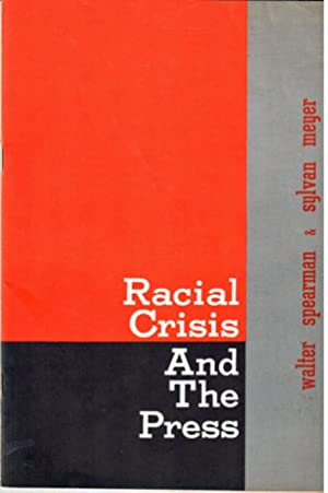 Racial crisis and the press: Spearman, Walter and Sylvan Meyer