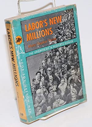 Labor's new millions . Foreword by Marquis W. Childs: Vorse, Mary Heaton