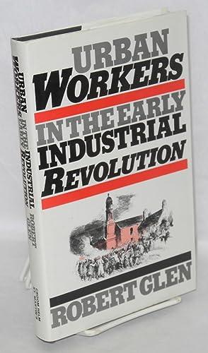 Urban workers in the early industrial revolution: Glen, Robert
