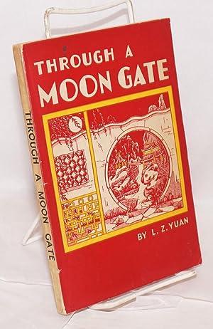 Through a Moon Gate: Yuan, L.Z.