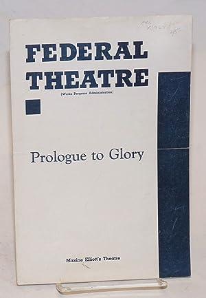 "Federal Theatre presents ""Prologue to glory"": Maxine Elliott's Theatre [program&#x2F..."