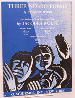 Three Negro poems; set for medium or low voice and piano by Jacques Wolf: Debbil-Foot, De Glory ...