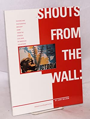 Shouts from the wall: posters and photographs brought home from the Spanish Civil War by American ...