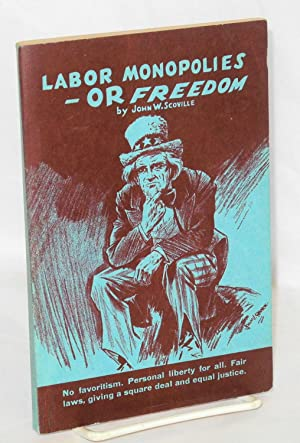 Labor monopolies-- or freedom: Scoville, John W.